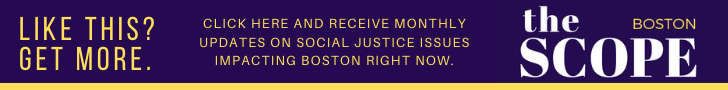 SIGN UP TO OUR MONTLY NEWSLETTER ON THE MOST IMPORTANT SOCIAL JUSTICE ISSUES IN BOSTON RIGHT NOW.